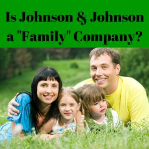 """Is Johnson & Johnson Really a """"Family"""" Company?"""