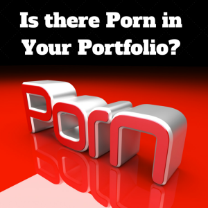 Is there Porn in Your Portfolio?