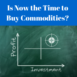 Is Now The Time To Add Commodities?